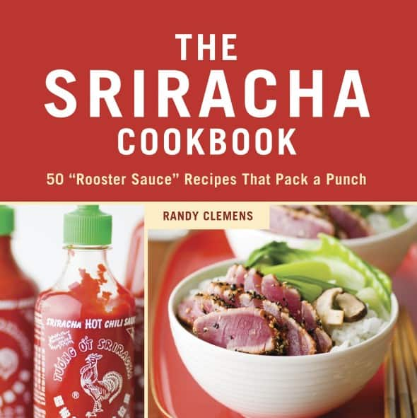 The Sriracha Cookbook 50 Rooster Sauce Recipes Book Cover Love Hot Sauce Asian Recipes