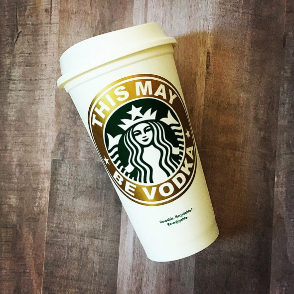 Oh My Custom Designs This May Be Vodka Starbucks Coffee Cup Drinkware