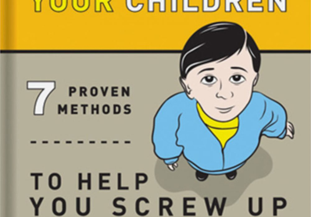 How to Traumatize Your Children 7 Proven Methods Front Cover