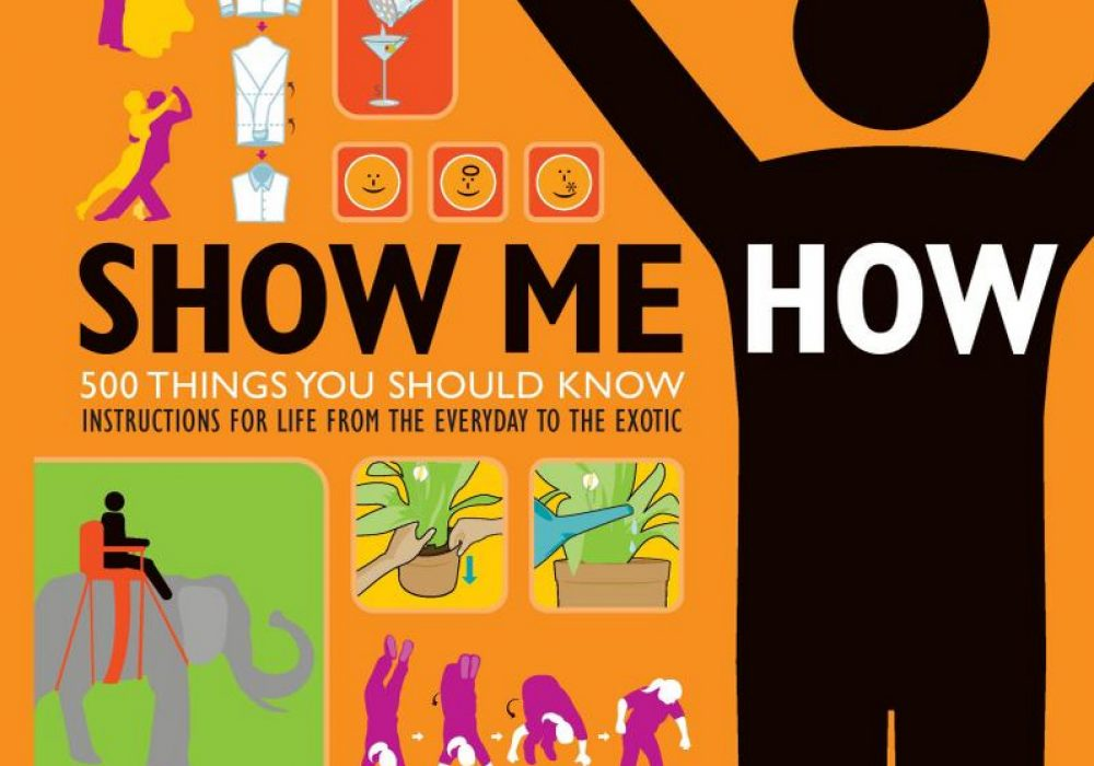 Show Me How 500 Things You Should Know Instructions for Life from the Everyday to the Exotic Trivia Book Front Cover