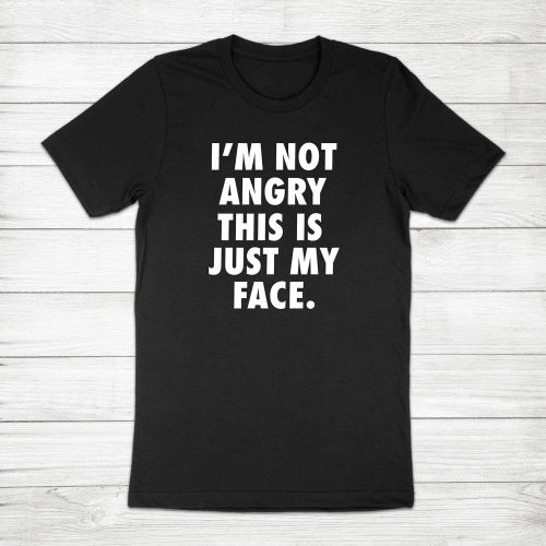 Toddler Shirt Im not Angry This is Just My Face