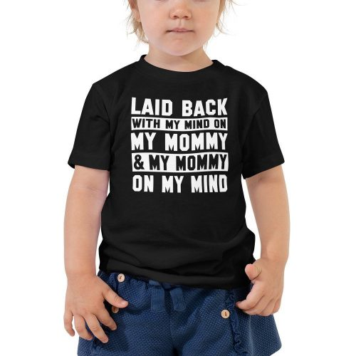 Toddler Shirt Laid Back With My Mind on my Mommy and my Mommy on my Mind