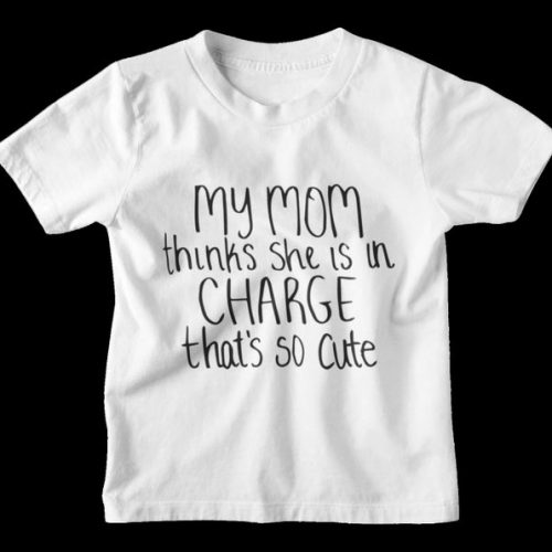 Toddler Shirt My Mom Thinks Shes in Charge thats so Cute