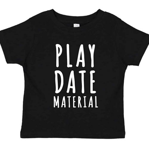 Toddler Shirt Play Date Material