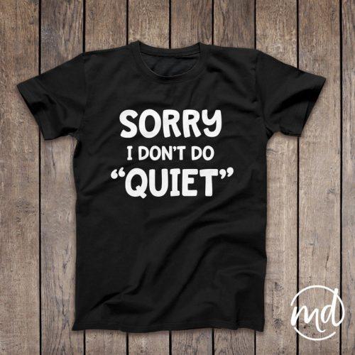 Toddler Shirt Sorry I Dont Do Quiet