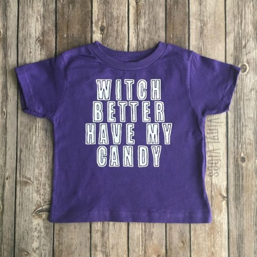 Toddler Shirt Witch Better Have My Candy